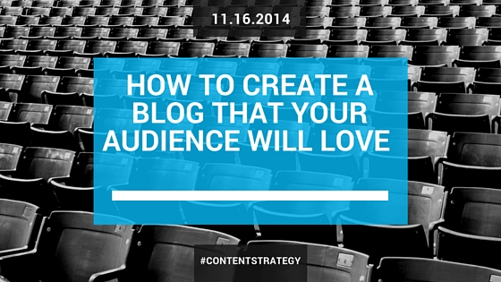 How To Create A Blog That Your Audience Will Love
