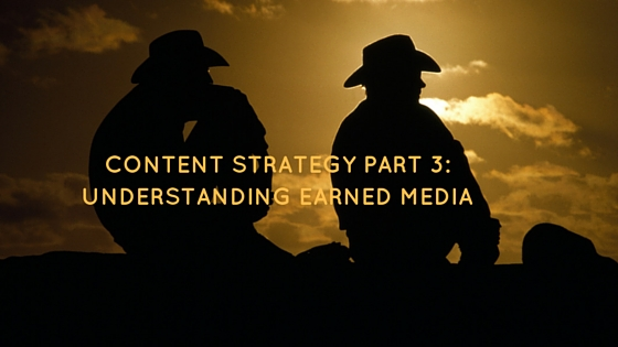 Content Strategy Part 3 : Understanding Earned Media