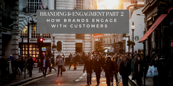 Branding & Engagement Part 2: How Brands Engage With Customers