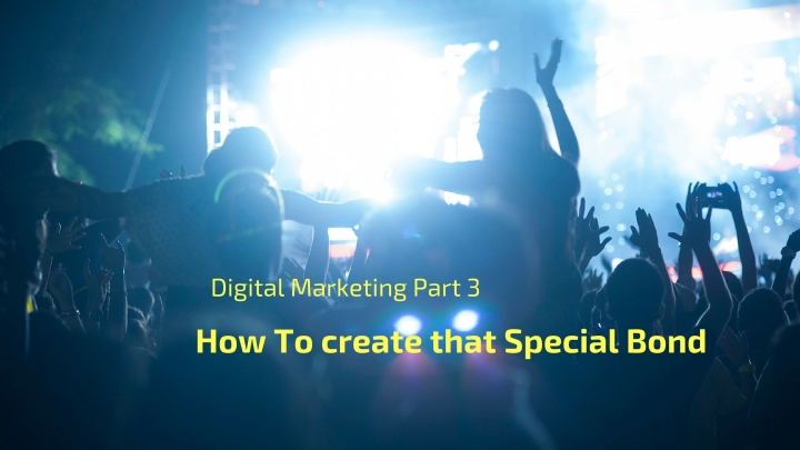 Digital Marketing Part 3 : How To Create That Special Bond