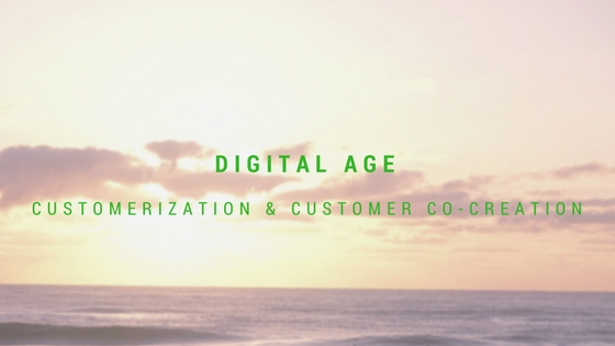 Digital Age: Customerization & Customer Co-Creation