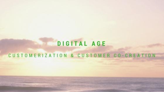 Digital Age: Customerization & CustomerCo-Creation