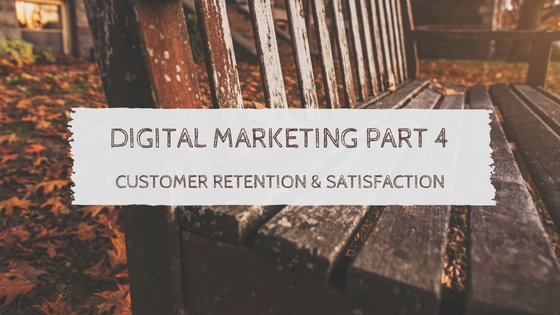 Digital Marketing Part 4: Customer Retention & Satisfaction