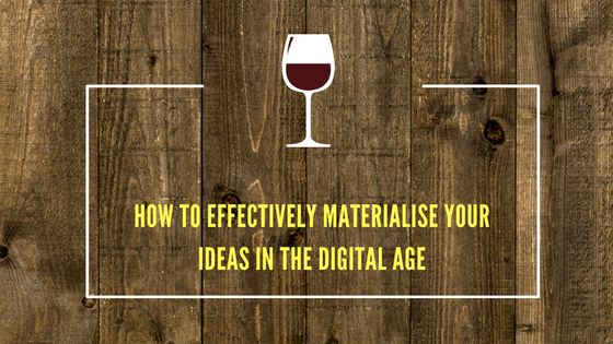 How To Effectively Materialise Your Ideas In The DigitalAge