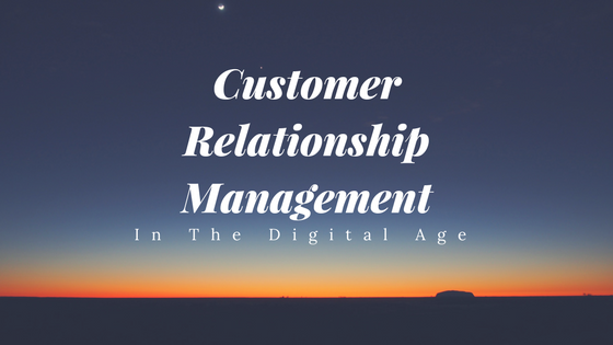 Customer Relationship Management In The Digital Age