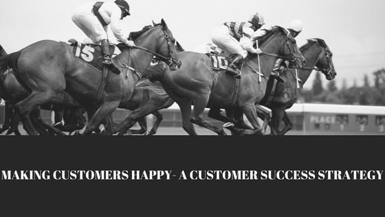 Making Customers Happy- A Customer SuccessStrategy