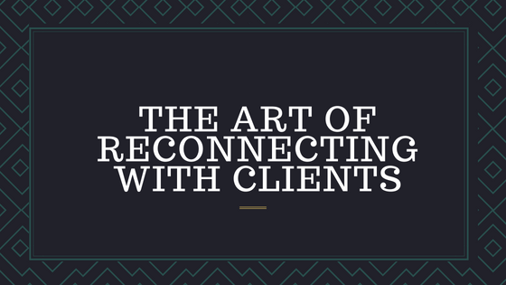 The Art Of Reconnecting With Clients