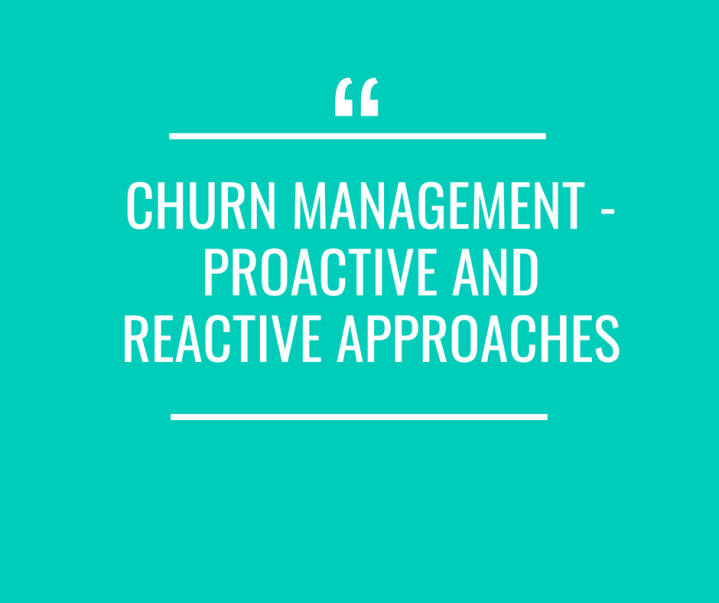 Churn Management – Proactive and Reactive Approaches